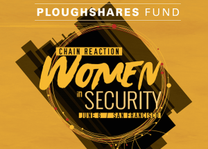 Ploughshares Fund Chain Reaction: Women in Security @ The Open Square at Futures Without Violence | San Francisco | California | United States
