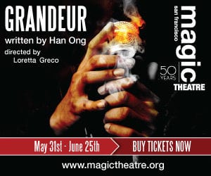World Premiere of GRANDEUR @ Magic Theatre | San Francisco | California | United States